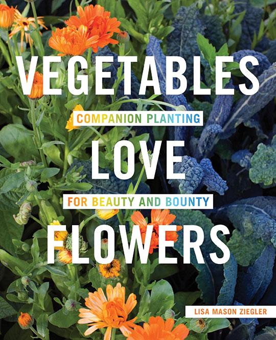 Vegetables Love Flowers Lisa Mason Ziegler book garden guide companion planting